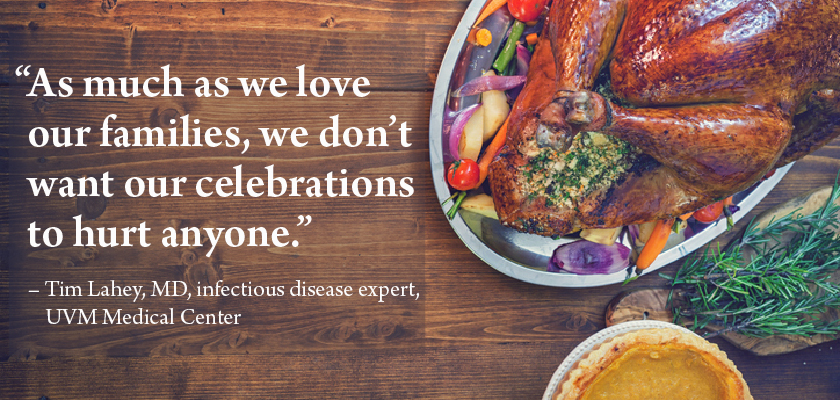 """As much as we love our families, we don't want our celebrations to hurt anyone."" - Quotation from Tim Lahey, MD, infectious disease expert at UVM Medical Center."